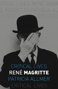 René Magritte (Critical Lives)