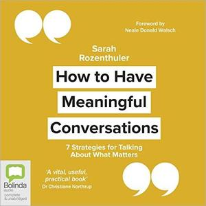 How to Have Meaningful Conversations: 7 Strategies for Talking About What Matters [Audiobook]