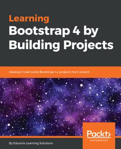 Learning Bootstrap 4 by Building Projects: Develop 5 real-world Bootstrap 4.x projects from scratch