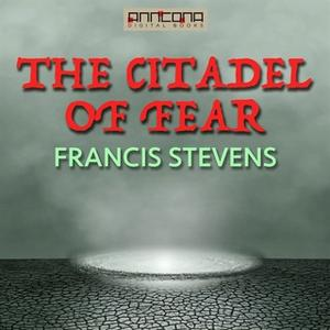 «The Citadel of Fear» by Francis Stevens