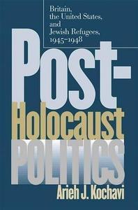 Post-Holocaust Politics: Britain, the United States, and Jewish Refugees, 1945-1948