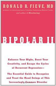Bipolar II: The Essential Guide to Recognize and Treat the Mood Swings of This Increasingly Common Disorder