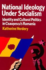 National Ideology Under Socialism: Identity and Cultural Politics in Ceausescu's Romania (Societies and Culture in East-Central