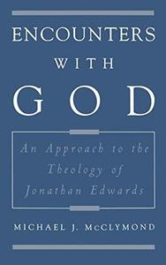 Encounters with God: An Approach to the Theology of Jonathan Edwards