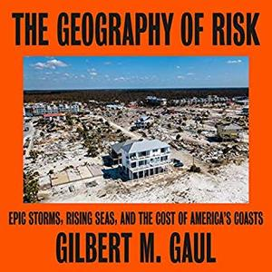 The Geography of Risk: Epic Storms, Rising Seas, and the Cost of America's Coasts [Audiobook]