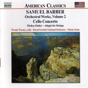 Wendy Warner, Marin Alsop - Samuel Barber: Orchestral Works, Vol. 2 - Cello Concerto, Medea Suite, Adagio for Strings (2001)
