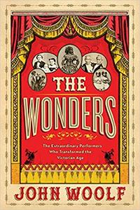 The Wonders The Extraordinary Performers Who Transformed the Victorian Age