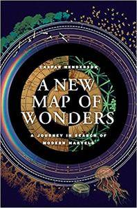 A New Map of Wonders: A Journey in Search of Modern Marvels