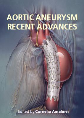 """Aortic Aneurysm: Recent Advances"" ed. by Cornelia Amalinei"