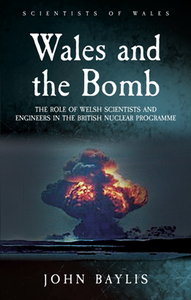 Wales and the Bomb : The Role of Welsh Scientists and Engineers in the British Nuclear Programme