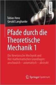 Pfade durch die Theoretische Mechanik 1: Die Newtonsche Mechanik und ihre mathematischen Grundlagen (repost)
