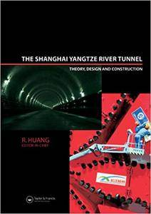 The Shanghai Yangtze River Tunnel. Theory, Design and Construction