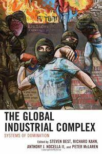 Steven Best, Richard Kahn - The Global Industrial Complex: Systems of Domination [Repost]