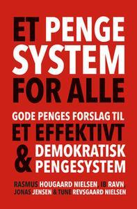 «Et pengesystem for alle» by Jonas Jensen,Rasmus Hougaard Nielsen,Tune Revsgaard Nielsen,Ib Ravn