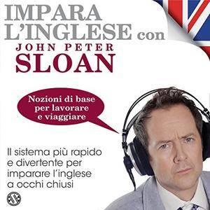 John Peter Sloan - Impara l'inglese con John Peter Sloan - Nozioni di base per lavorare e viaggiare [Audiobook]