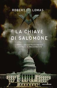 Robert Lomas - La chiave di Salomone. I simboli della massoneria e i segreti di Washington