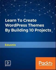 Learn To Create WordPress Themes By Building 10 Projects