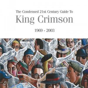 King Crimson - The Condensed 21st Century Guide To King Crimson (1969 - 2003) (2019)