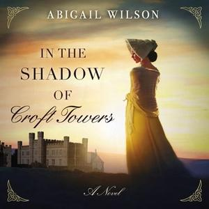 «In the Shadow of Croft Towers» by Abigail Wilson