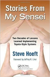 Stories from My Sensei: Two Decades of Lessons Learned Implementing Toyota-Style Systems (Repost)