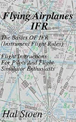 Flying Airplanes IFR: The Basics Of IFR (Instrument Flight Rules)