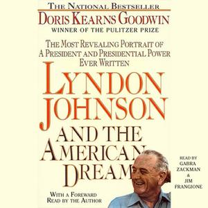 «Lyndon Johnson and the American Dream: The Most Revealing Portrait of a President and Presidential Power Ever Written»