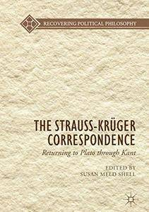 The Strauss-Krüger Correspondence: Returning to Plato through Kant (Recovering Political Philosophy)