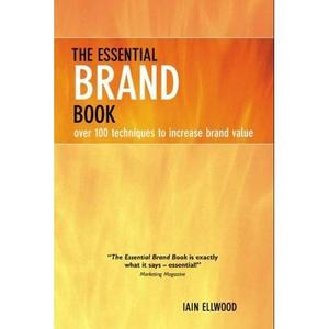 The Essential Brand Book: Over 100 Techniques to Increase Brand Value