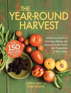The Year-Round Harvest: A Seasonal Guide to Growing, Eating, and Preserving the Fruits and Vegetables of Your Labor [Repost]