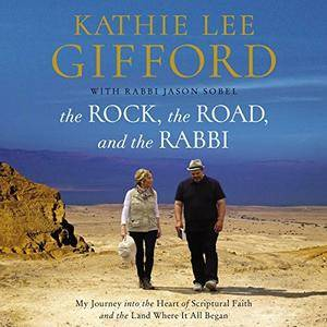 The Rock, the Road, and the Rabbi: My Journey into the Heart of Scriptural Faith and the Land Where It All Began [Audiobook]