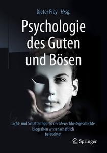 Psychologie des Guten und Bösen: Licht- und Schattenfiguren der Menschheitsgeschichte - Biografien wissenschaftlich beleuchtet