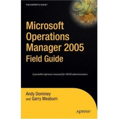 Microsoft Operations Manager 2005 Field Guide (Expert's Voice)  (Repost)