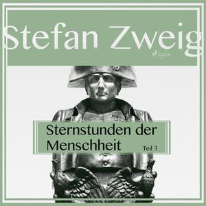 «Sternstunden der Menschheit - Teil 3» by Stefan Zweig
