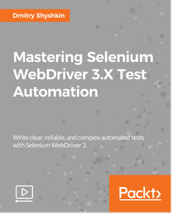 Mastering Selenium WebDriver 3.X Test Automation
