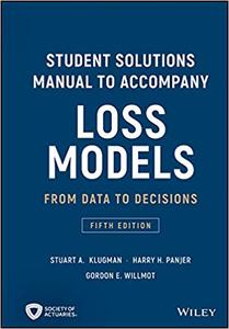 Student Solutions Manual to Accompany Loss Models: From Data to Decisions, 5 edition