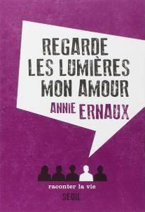 """Annie Ernaux, """"Regarde les lumières mon amour"""""""