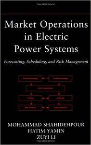 Market Operations in Electric Power Systems: Forecasting, Scheduling, and Risk Management (Repost)