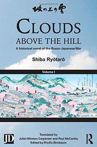 Clouds above the Hill: A Historical Novel of the Russo-Japanese War, Volume 1 (Repost)