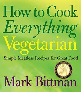How to Cook Everything Vegetarian: Simple Meatless Recipes for Great Food (Repost)