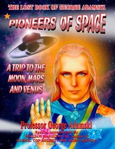 Pioneers of Space - The Long Lost Book of George Adamski: A Trip To Moon, Mars and Venus