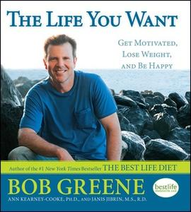 «The Life You Want: Get Motivated, Lose Weight, and Be Happy» by Bob Greene,Ann Kearney-Cooke,Janis Jibrin, M.S., R.D.