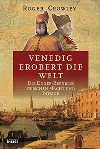 Venedig erobert die Welt: Die Dogen-Republik zwischen Macht und Intrige