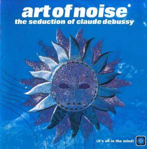 The Art Of Noise - The Seduction Of Claude Debussy (1999)
