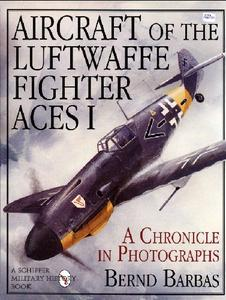Aircraft of the Luftwaffe Fighter Aces Vol.I: A Chronicle in Photographs