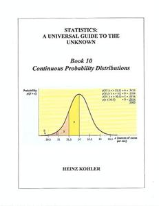 Continuous Probability Distributions (STATISTICS: A UNIVERSAL GUIDE TO THE UNKNOWN Book 10)