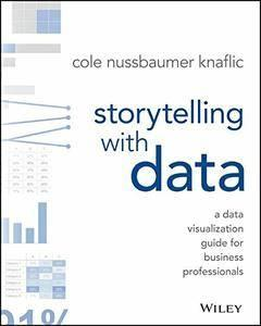 Storytelling with Data: A Data Visualization Guide for Business Professionals (repost)
