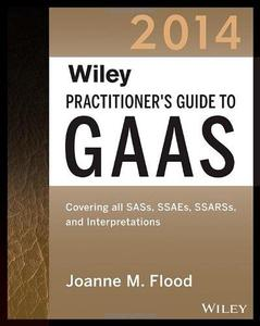 Wiley practitioner's guide to GAAS. 2014: covering all SASs, SSAEs, SSARSs, PCAOB auditing standards and interpretations