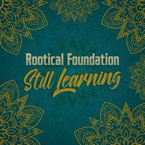 Rootical Foundation - Still Learning (2018)