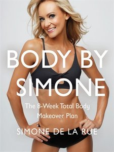 Body By Simone: The 8-Week Total Body Makeover Plan (repost)