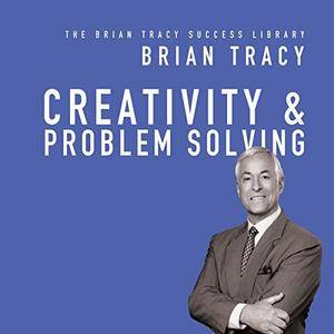 Creativity & Problem Solving: The Brian Tracy Success Library [Audiobook]